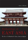 Archaeology Of East Asia The Rise Of Civilization In China Korea & Japan