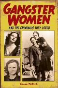Gangster Women & the Criminals They Loved