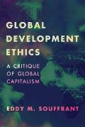 Global Development Ethics: A Critique of Global Capitalism