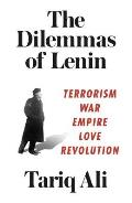 Dilemmas of Lenin Terrorism War Empire Love Rebellion