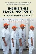 Inside This Place Not of It Narratives from Womens Prisons