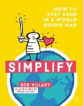 Simplify: How to Stay Sane in a World Going Mad