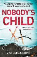 Nobody's Child: An Unputdownable Crime Thriller That Will Have You Hooked