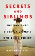 Secrets & Siblings The Vanished Lives of Chinas One Child Policy