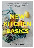 New Kitchen Basics 10 Essential Ingredients 120 Recipes Revolutionize the Way You Cook Every Day