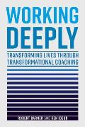 Working Deeply: Transforming Lives Through Transformational Coaching