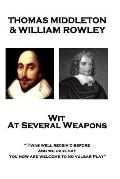 Thomas Middleton & William Rowley - Wit At Several Weapons: Twas well receiv'd before, and we dare say, You now are welcome to no vulgar Play
