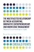The Multifaceted Relationship Between Accounting, Innovative Entrepreneurship, and Knowledge Management: Theoretical Concerns and Empirical Insights