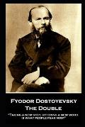 Fyodor Dostoyevsky - The Double: Taking a new step, uttering a new word, is what people fear most
