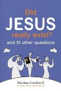 Did Jesus Really Exist?: And 51 Other Questions