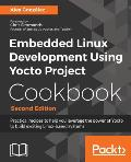 Embedded Linux Development Using Yocto Project Cookbook: Practical recipes to help you leverage the power of Yocto to build exciting Linux-based syste