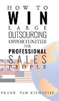 How to Win Large Outsourcing Opportunities for Professional Sales People