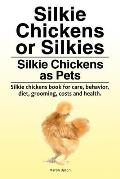 Silkie Chickens or Silkies. Silkie Chickens as Pets. Silkie chickens book for care, behavior, diet, grooming, costs and health.