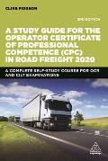 A Study Guide for the Operator Certificate of Professional Competence (Cpc) in Road Freight 2020: A Complete Self-Study Course for OCR and Cilt Examin
