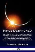Kings Dethroned: A History of the Evolution of Astronomy from the Time of the Roman Empire Up to the Present Day; Showing It to Be an A