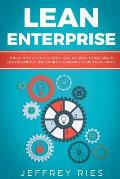Lean Enterprise: The Complete Step-By-Step Startup Guide to Building a Lean Business Using Six Sigma, Kanban & 5s Methodologies
