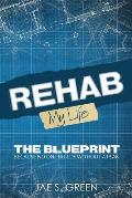Rehab My Life The Blueprint