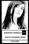Jennifer Connelly Adult Coloring Book: Academy and Golden Globe Award Winner and Beautiful Woman, Critically Acclaimed Actress and Legendary Beauty Mo