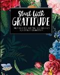 Start with Gratitude: Daily Gratitude Journal to Strengthen the Attitude of Gratitude