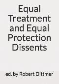 Equal Treatment and Equal Protection Dissents