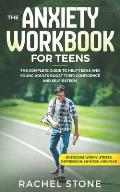 The Anxiety Workbook for Teens: The Complete Guide to Help Teens and Young Adults Boost Their Confidence and Self-Esteem (Overcome Worry, Stress, Depr