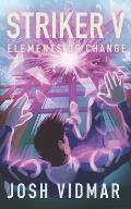 Striker V: Elements of Change