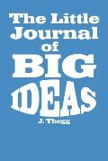 The Little Journal of Big Ideas: A Motivational Journal For Entrepreneurs: College-Ruled Blank Medium Lined Note Book Journal With Quotes To Inspire H