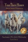Your Three Horses: Desire, Passion & Persistence, Applying a New Life's Philosophy.