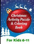 Christmas Activity Puzzle and Coloring Book for Kids 6-11: Challenging Fun Filled Holiday Activity Book