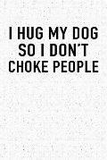 I Hug My Dog So I Don