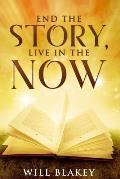 End The Story, Live In The Now