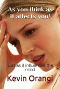 As You Think as It Affects You!: Just as It Influences the Mind