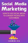 Social Media Marketing: How to Use Social Media to Convert People Into Customers