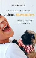 Breathe With Ease Again: Asthma Alternatives