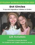 Dyslexia Workbooks for Kids - Dot Circles - Copy and Reproduce Patterns in Circles - Activities to Boost the Mind for Students with Spatial Sequence I