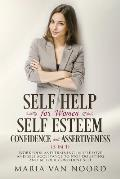 Self Help for Women: Self-Esteem, Confidence and Assertiveness (3 in 1): Workbook and Training in Self-Love and Self-Acceptance to Stop Dou