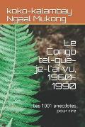 Le Congo Tel-Que-Je-l'Ai Vu, 1960-1990: Les Mille Et Un Anecdotes Pour Rire