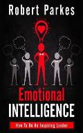 Emotional Intelligence: How to Be an Inspiring Leader