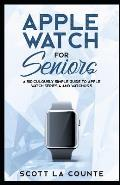 Apple Watch for Seniors: A Ridiculously Simple Guide to Apple Watch Series 4 and Watchos 5