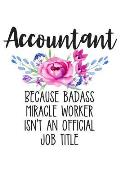 Accountant Because Badass Miracle Worker Isn't an Official Job Title: Lined Journal Notebook for Accountants, Bookkeepers, and Accounting Majors