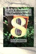 C.J.S. Hayward: The Complete Works, Vol. 8