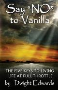 Say 'no' to Vanilla: The Five Keys to Living Life at Full Throttle