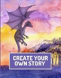Create Your Own Story: Write and Illustrate Stories, Fairy Tales, Comics, Cartoons, and Adventures