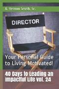 40 Days to Leading an Impactful Life Vol. 24: Your Personal Guide to Living Motivated!