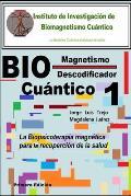Biomagnetismo Cu?ntico Descodificador 1: La Biopsicoterapia magn?tica para la recuperaci?n de la salud