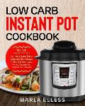Low Carb Instant Pot Cookbook: Top 120 Easy-To-Remember and Tasty Low Carb Ketogenic Diet Recipes to Rapid Weight Loss, Prevent Disease and Upgrade Y