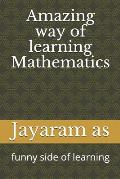 Amazing Way of Learning Mathematics: Funny Side of Learning