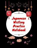 Japanese Writing Practice Notebook: Practice Writing Japanese for Beginners Learn Kanji Symbols & Kana Characters How to Write Hiragana, Katakana and