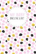 My Baby One Line a Day: Five Year Memory Book for new Moms.