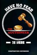 Have No Fear the Auctioneer Is Here: Composition Notebook, Funny Birthday Journal for Auction Lovers to Write on